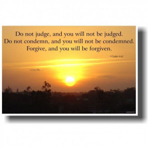 you will not be judged do not condemn and you will not be condemned ...