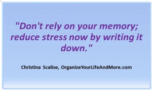Don't rely on your memory; reduce stress now by writing it down.