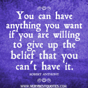 thinking quotes, belief quotes, You can have anything you want if you ...