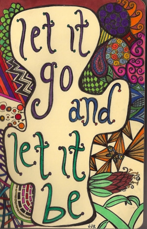 let it go and let it be