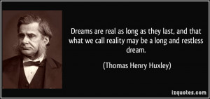 Dreams are real as long as they last, and that what we call reality ...