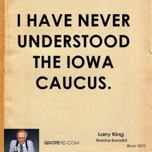 have never understood the Iowa caucus.