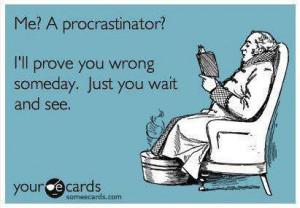 Funny ecard – Me a procrastinator