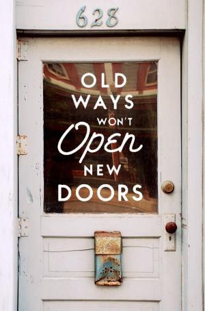 Old ways won't open new doors..