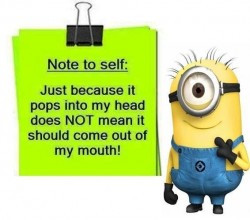 ... does not mean it should come out of my mouth! #minions #wisdom #quotes
