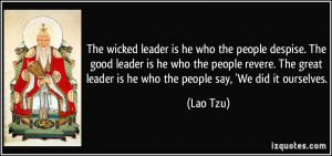 ... great leader is he who the people say, 'We did it ourselves. - Lao Tzu