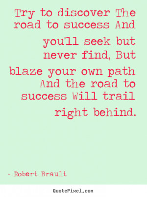 Quotes about success - Try to discover the road to success and you'll ...