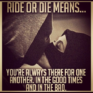 you my ride or die chick...more than lifeLife Quotes, Riding Or Die ...