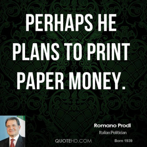Perhaps he plans to print paper money.