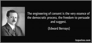 The engineering of consent is the very essence of the democratic ...