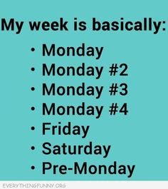 ... except friday and saturday more work humor work funny mondays quote