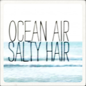 "Ocean Air Salty Hair "" ~ Summer Quote"