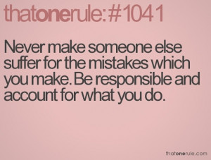 Accountability, don't blame others for your lack of responsibility.