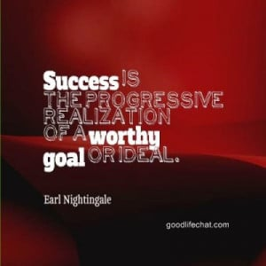 10. Success is the progressive realization of a worthy goal or ideal ...