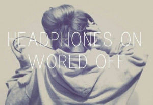 Headphones on, world off