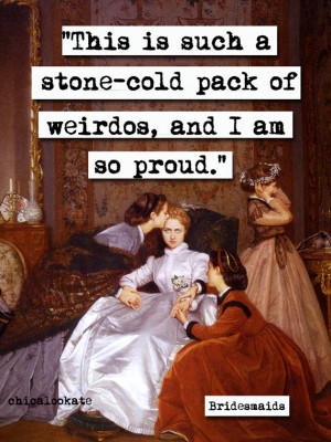 Bridesmaids Stone-Cold Pack of Weirdos Quote Print (p347)