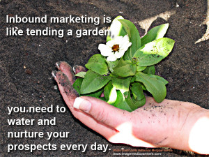 Inbound marketing is like tending a garden, you need to water and ...