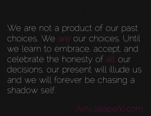 ... Product Of Our Past Choices We Are Our Choices Until - Fate Quote