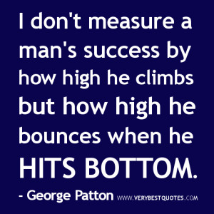 don't measure a man's success by how high he climbs but how high ...