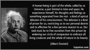 human being is part of the whole, called by us Universe, a part ...