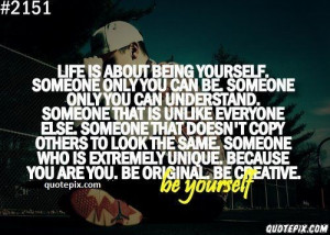 Life Is About Being Yourself, Someone Only You Can Be Someone Only You ...