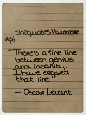 ... notes Tags: genius insanity erased line Oscar Levant quotes she quotes