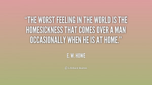 The worst feeling in the world is the homesickness that comes over a ...