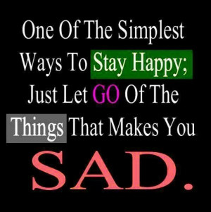 ... to stay happy; Just let go of the things that makes you sad. #Quotes