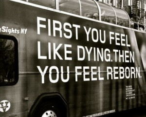 First You Feel Like Dying Then You Feel Reborn