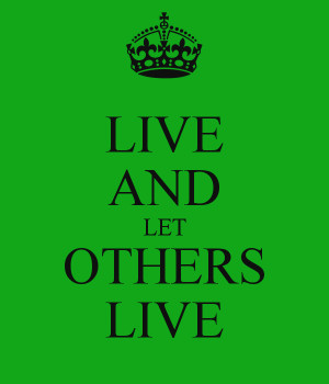 LIVE AND LET OTHERS LIVE