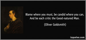 ... you can, And be each critic the Good-natured Man. - Oliver Goldsmith