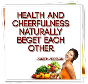 Health and #cheerfulness naturally beget each other. ~Joseph Addison