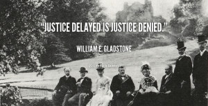 quote-William-E.-Gladstone-justice-delayed-is-justice-denied-93001.png
