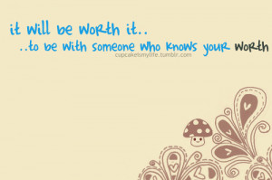 To be with someone who knows your worth