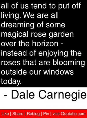 ... blooming outside our windows today dale carnegie # quotes # quotations
