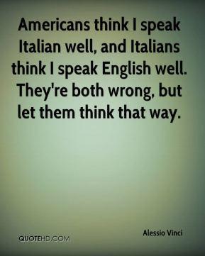 think I speak Italian well, and Italians think I speak English ...