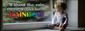 there is no rainbow without little rain