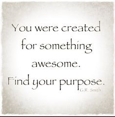 ... find your purpose more awesome finding quotes ii you were created