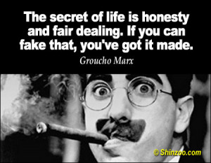 The secret of life is honesty and fair dealing. If you can fake that ...