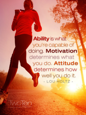 ... what you do. Attitude determines how well you do it.