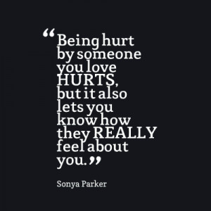 Being hurt by someone you love HURTS, but it also lets you know how ...