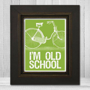 Im Old School Print 8x10 - Bicycle Letterpress Poster - Funny Sayings ...