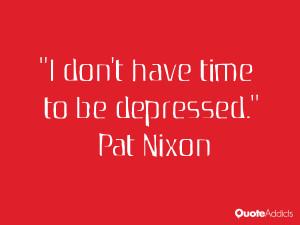 pat nixon quotes i don t have time to be depressed pat nixon