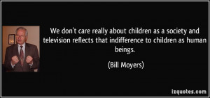 We don't care really about children as a society and television ...