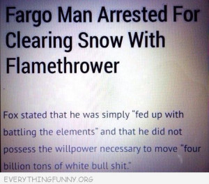 funny man arrested to clearing snow with flamethrower