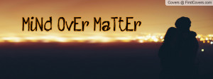 MiNd OvEr MaTtEr Profile Facebook Covers