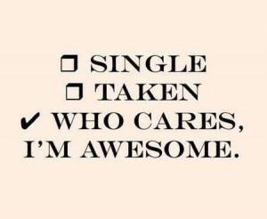 Single. Taken. Who cares, I'm awesome.