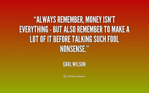Always remember, money isn't everything - but also remember to make a ...