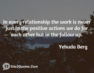 In every relationship the work is never just in the positive actions ...