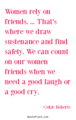 How to make picture quotes about friendship - Women rely on friends ...